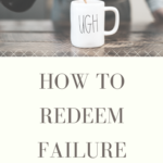 Mug with the word UGH captioned How to redeem failure