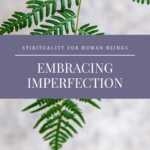 Embracing Imperfection: Spirituality for human beings